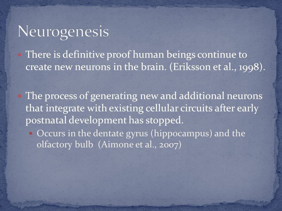 There is definitive proof human beings continue to create new neurons in the brain. (Eriksson et al., 1998). The process of generating new and additio
