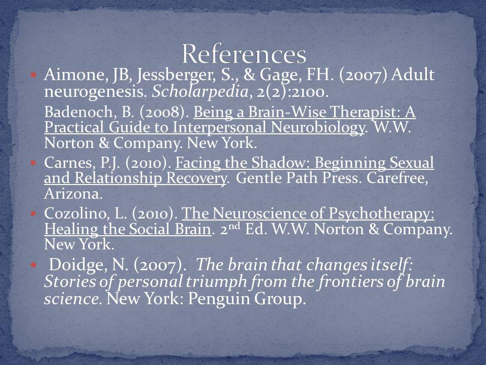 Aimone, JB, Jessberger, S., & Gage, FH. (2007) Adult neurogenesis. Scholarpedia, 2(2):2100. Badenoch, B. (2008). Being a Brain-Wise Therapist: A Pract