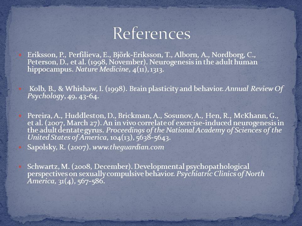 Eriksson, P., Perfilieva, E., Björk-Eriksson, T., Alborn, A., Nordborg, C., Peterson, D., et al. (1998, November). Neurogenesis in the adult human hip