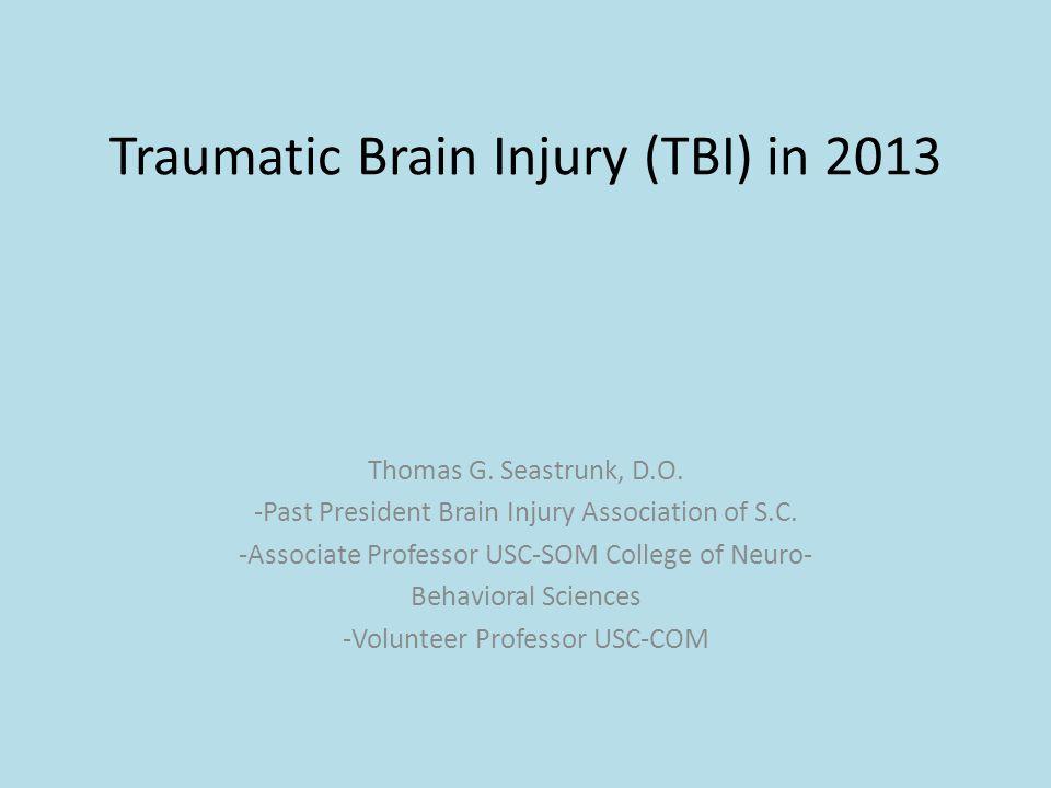 Traumatic Brain Injury (TBI) in 2013 Thomas G. Seastrunk, D.O.