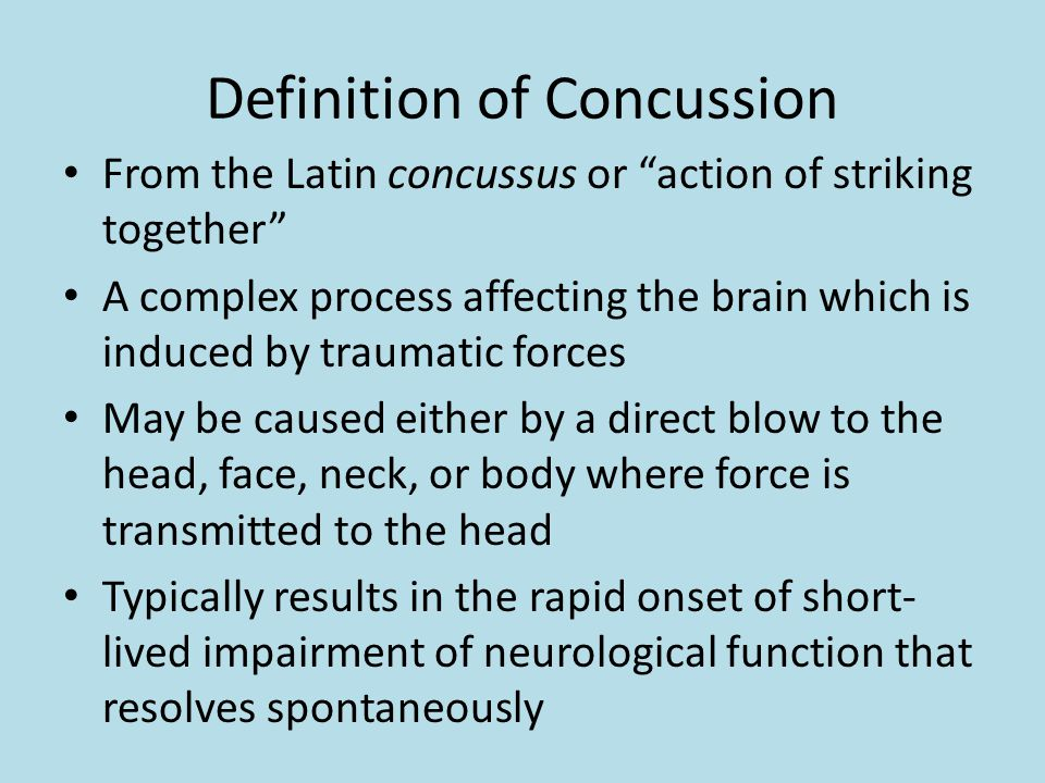 "Definition of Concussion From the Latin concussus or ""action of striking together"" A complex process affecting the brain which is induced by traumatic"