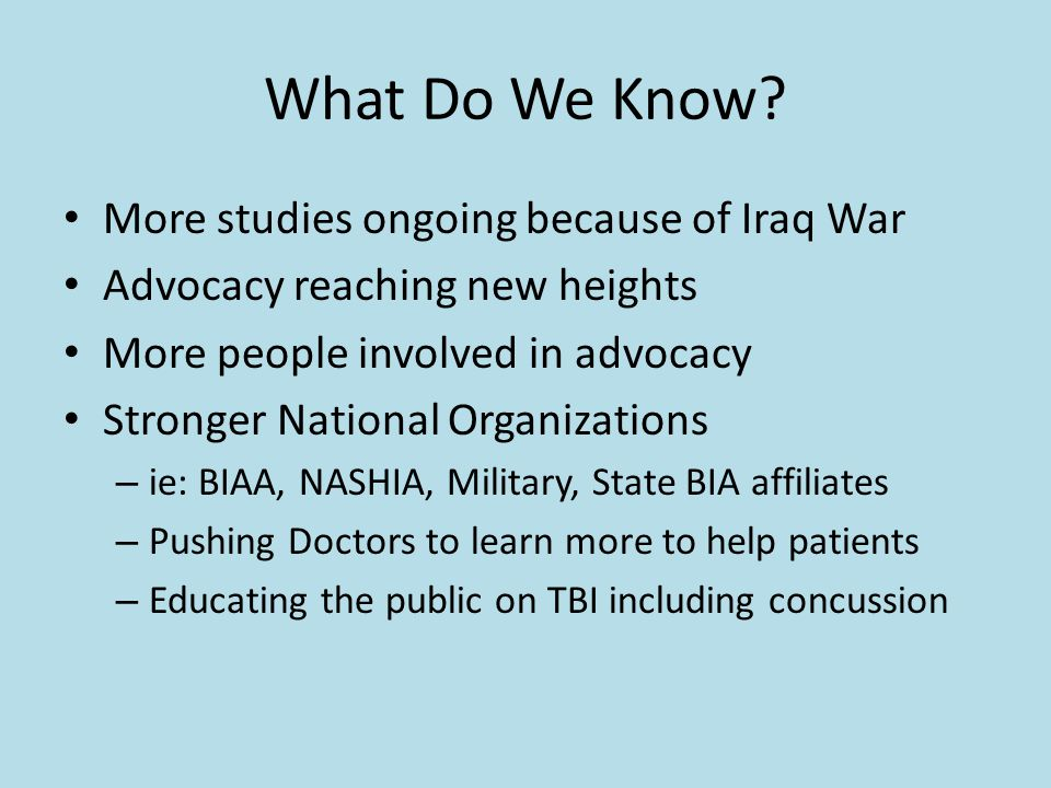 What Do We Know? More studies ongoing because of Iraq War Advocacy reaching new heights More people involved in advocacy Stronger National Organizatio