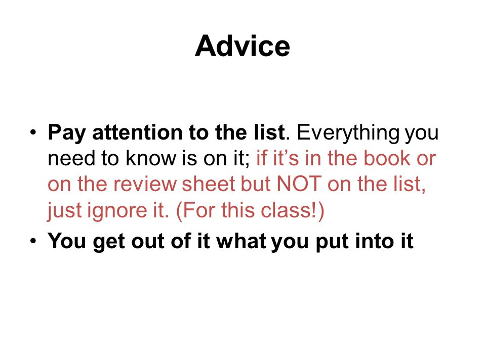 Advice Pay attention to the list. Everything you need to know is on it; if it's in the book or on the review sheet but NOT on the list, just ignore it