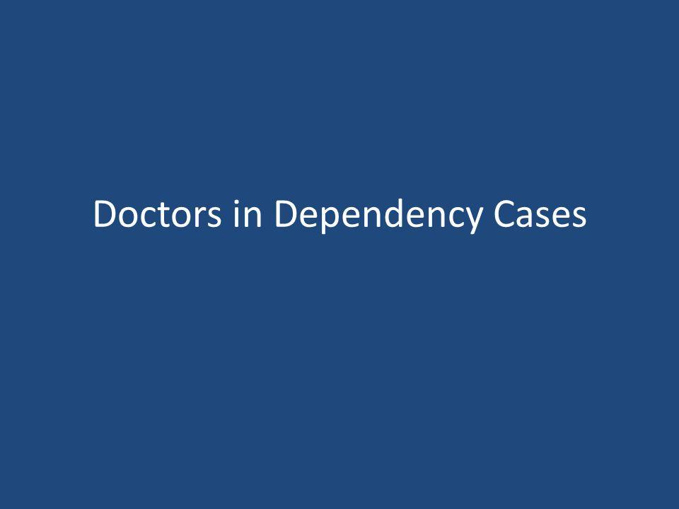 Doctors in Dependency Cases