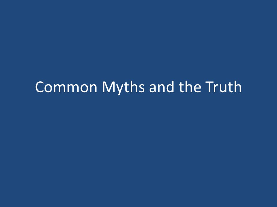 Common Myths and the Truth