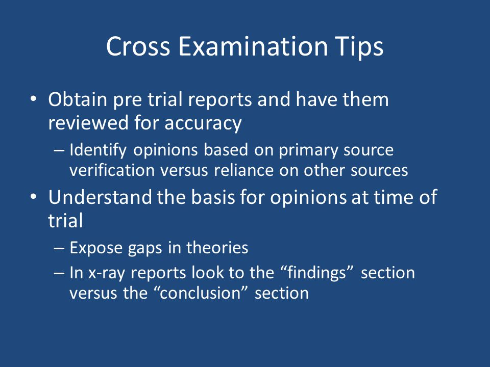 Obtain pre trial reports and have them reviewed for accuracy – Identify opinions based on primary source verification versus reliance on other sources
