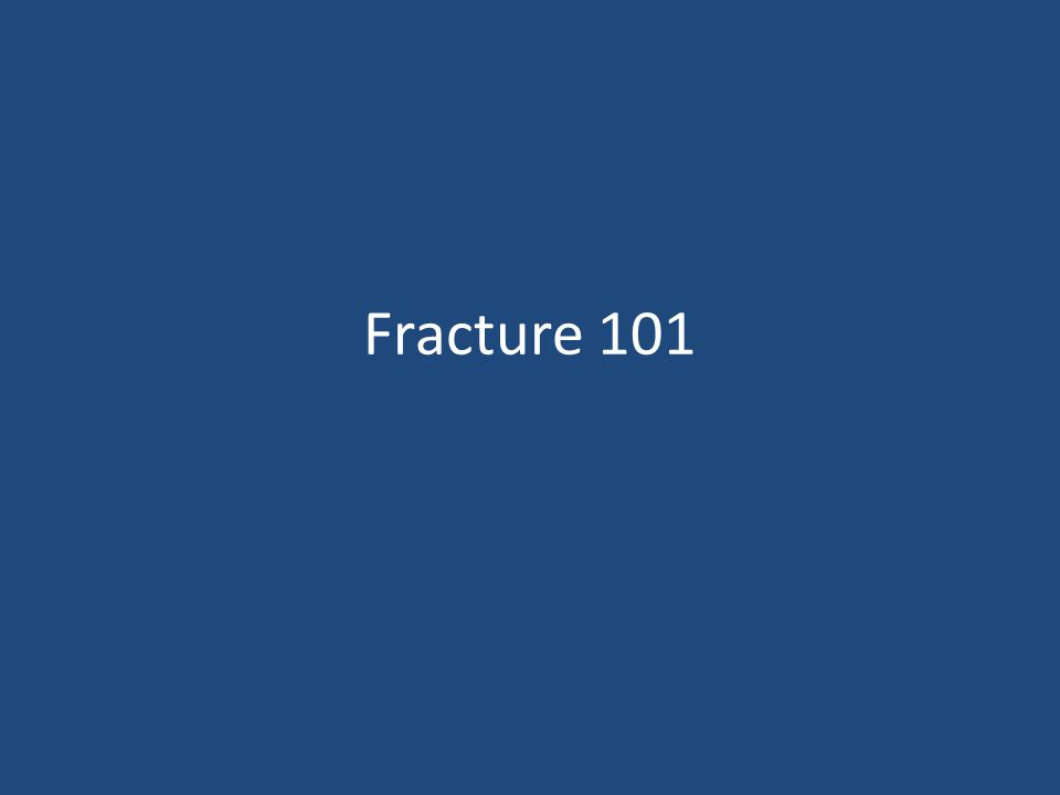 Fracture 101