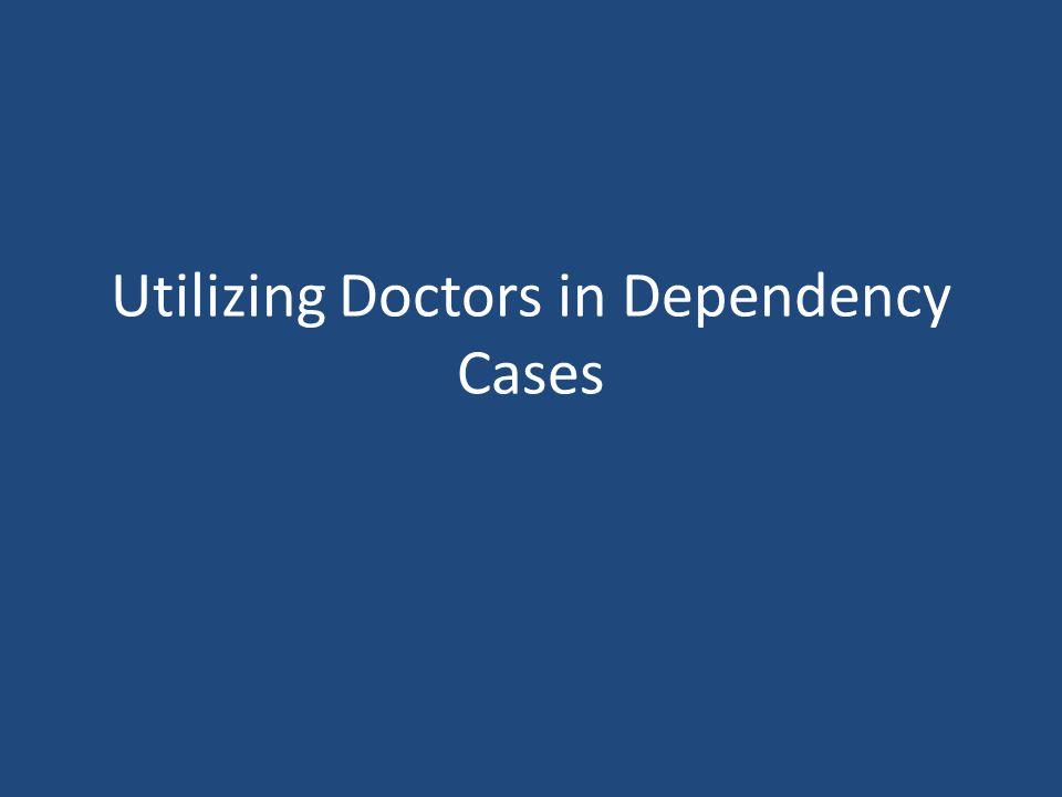 Utilizing Doctors in Dependency Cases