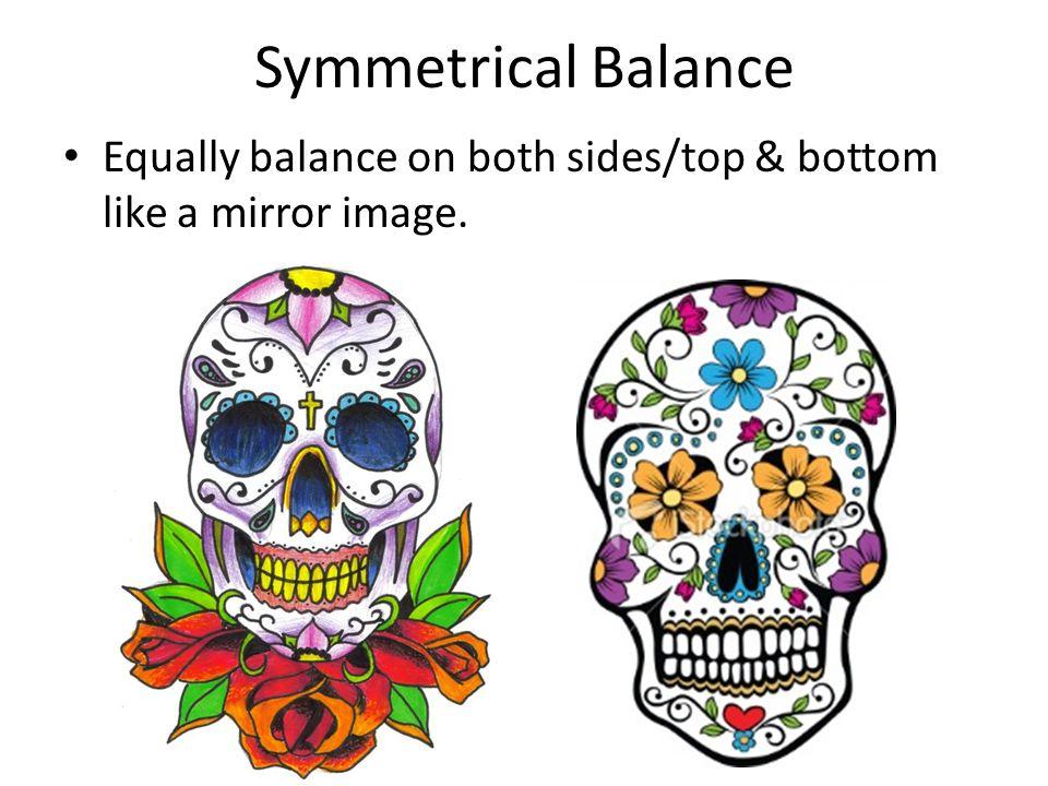 Symmetrical Balance Equally balance on both sides/top & bottom like a mirror image.