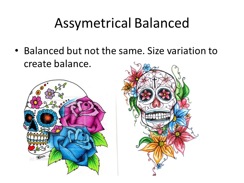 Assymetrical Balanced Balanced but not the same. Size variation to create balance.