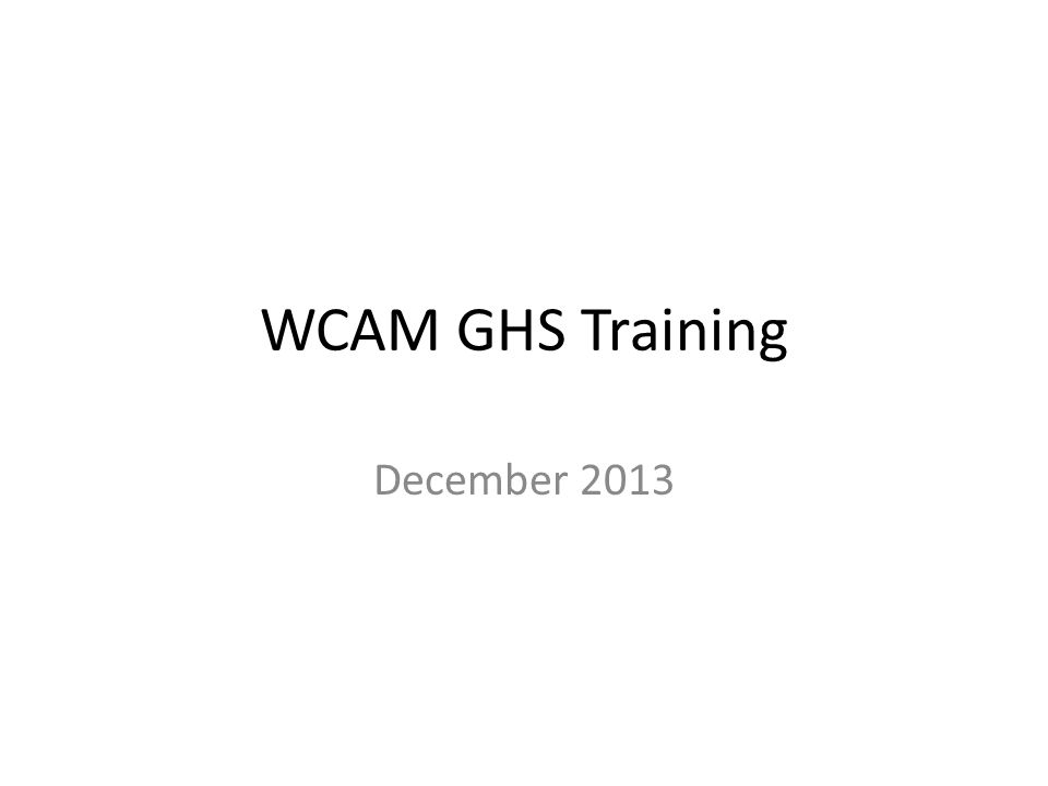 WCAM GHS Training December 2013
