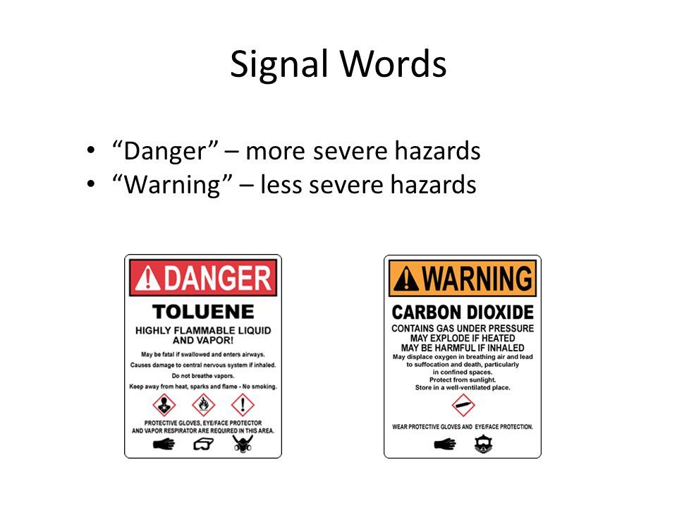 Signal Words Danger – more severe hazards Warning – less severe hazards