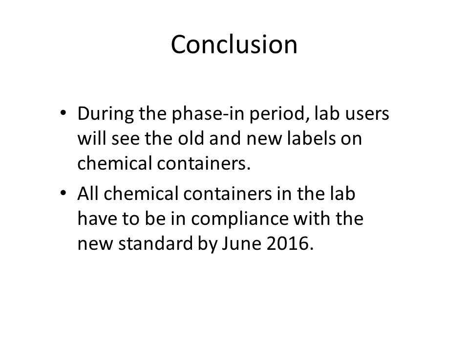 Conclusion During the phase-in period, lab users will see the old and new labels on chemical containers.