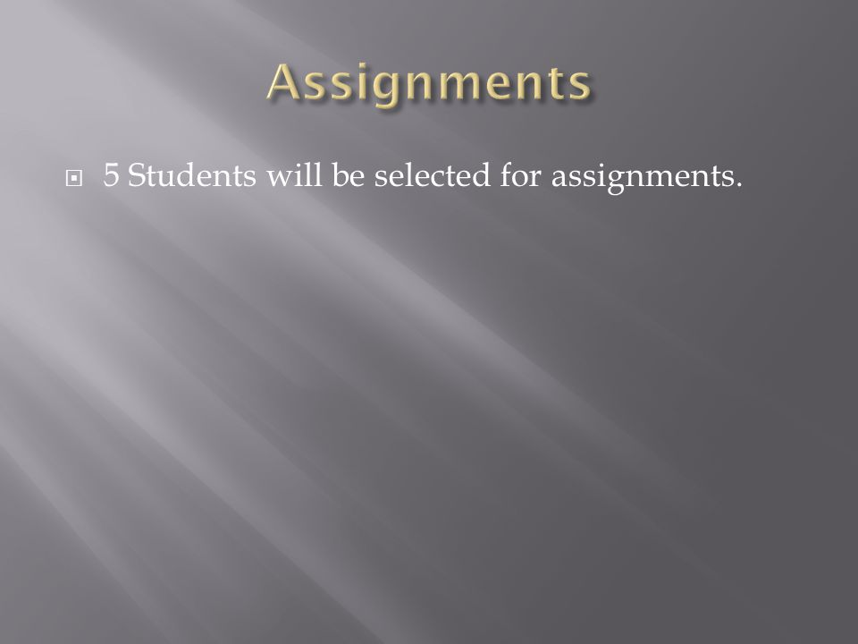  5 Students will be selected for assignments.