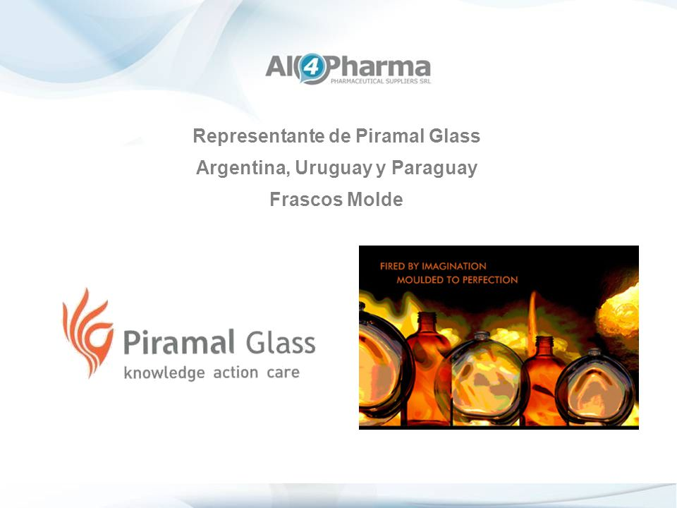 Representante de Piramal Glass Argentina, Uruguay y Paraguay Frascos Molde