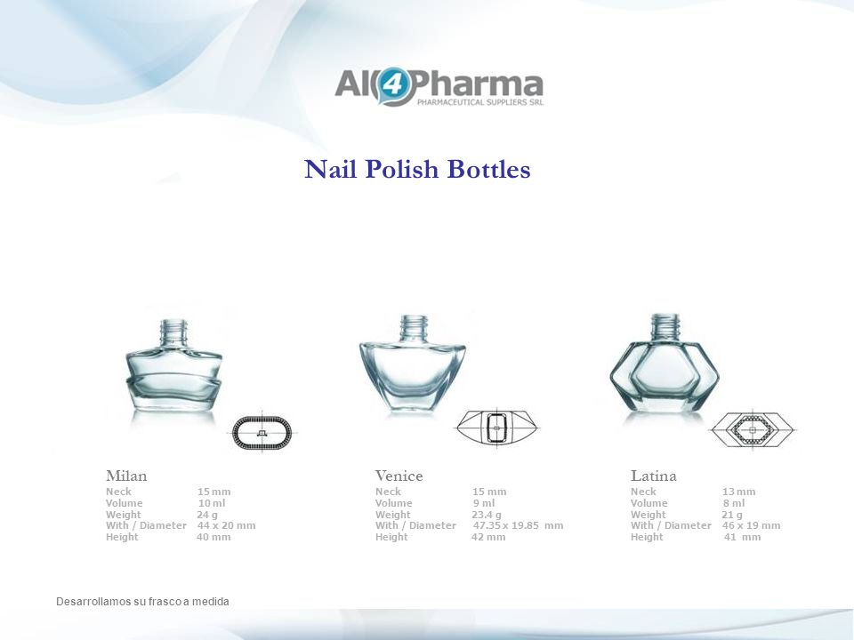 Nail Polish Bottles Desarrollamos su frasco a medida MG 50132 Neck 13 ml Volume 12 ml Weight 23.5 g With / Diameter 31 mm Height 45.22 mm Catherine Neck 13 ml Volume 12 ml Weight 32.5 g With / Diameter 34.3 mm Height 50.3 mm Afradit Neck 13 mm Volume 12 ml Weight 25 g With / Diameter 28.5 mm Height 51 mm