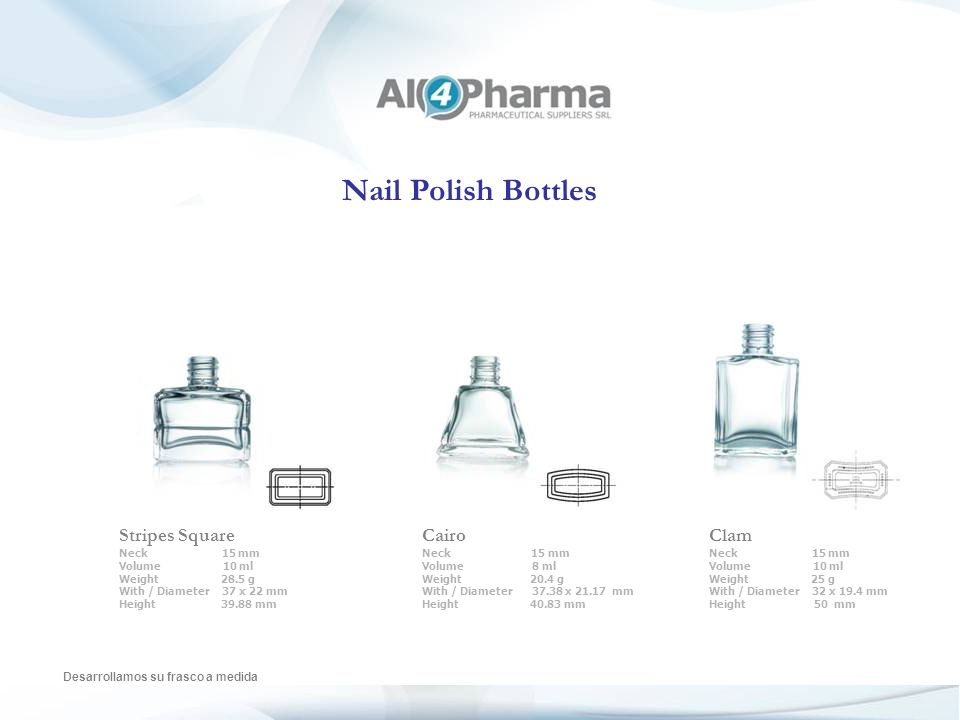 Nail Polish Bottles Desarrollamos su frasco a medida Ezabel Neck 13 mm Volume 9 ml Weight 25.5 g With / Diameter 30.5 mm Height 52 mm Mini Neck 13 mm Volume 5 ml Weight 11.6 g With / Diameter 21.8 mm Height 37.7 mm Conic Neck 13 mm Volume 3 ml Weight 14.4 g With / Diameter 19.8 mm Height 43.6 mm