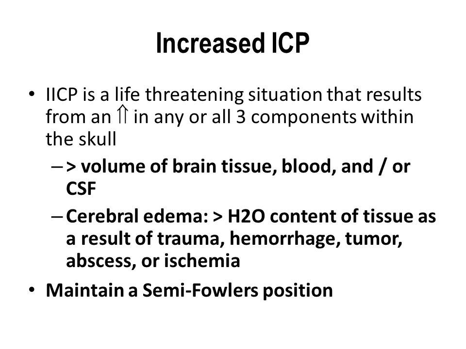 Increased ICP IICP is a life threatening situation that results from an  in any or all 3 components within the skull – > volume of brain tissue, bloo