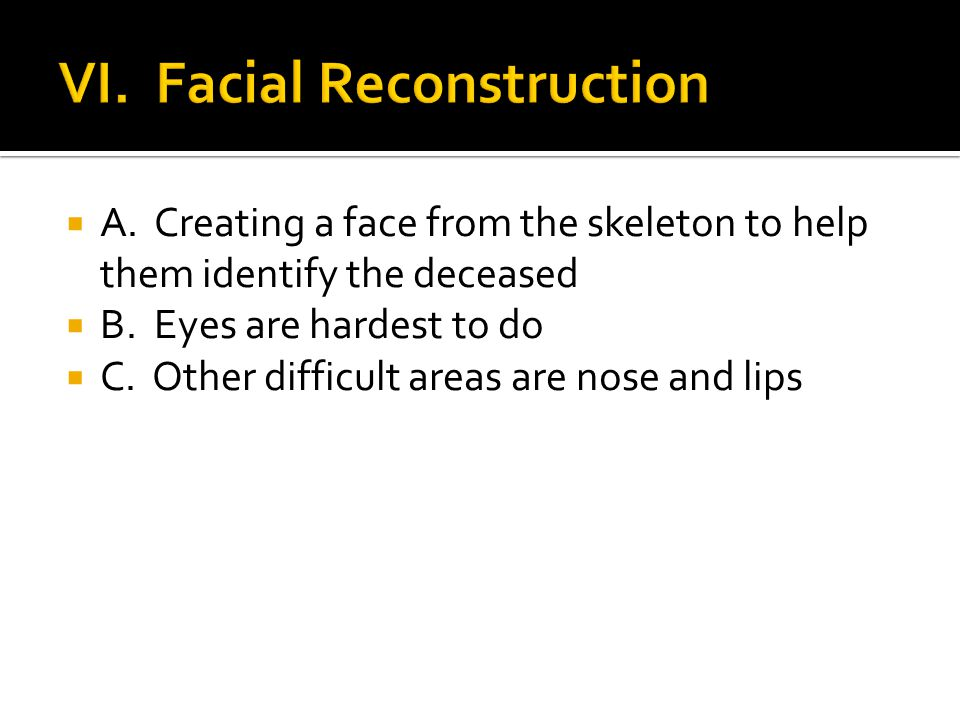  A. Creating a face from the skeleton to help them identify the deceased  B.