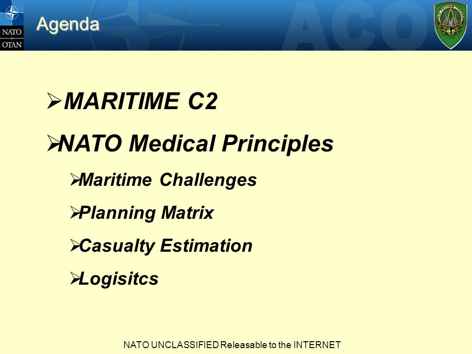 NATO UNCLASSIFIED Releasable to the INTERNET  MARITIME C2  NATO Medical Principles  Maritime Challenges  Planning Matrix  Casualty Estimation  Logisitcs Agenda