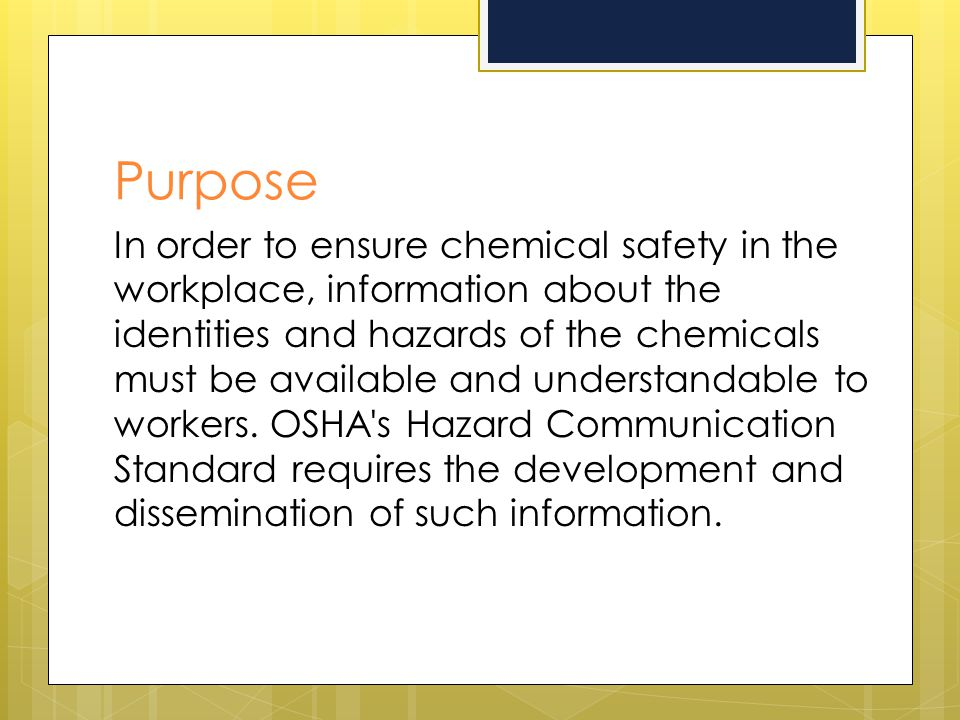 Purpose In order to ensure chemical safety in the workplace, information about the identities and hazards of the chemicals must be available and under