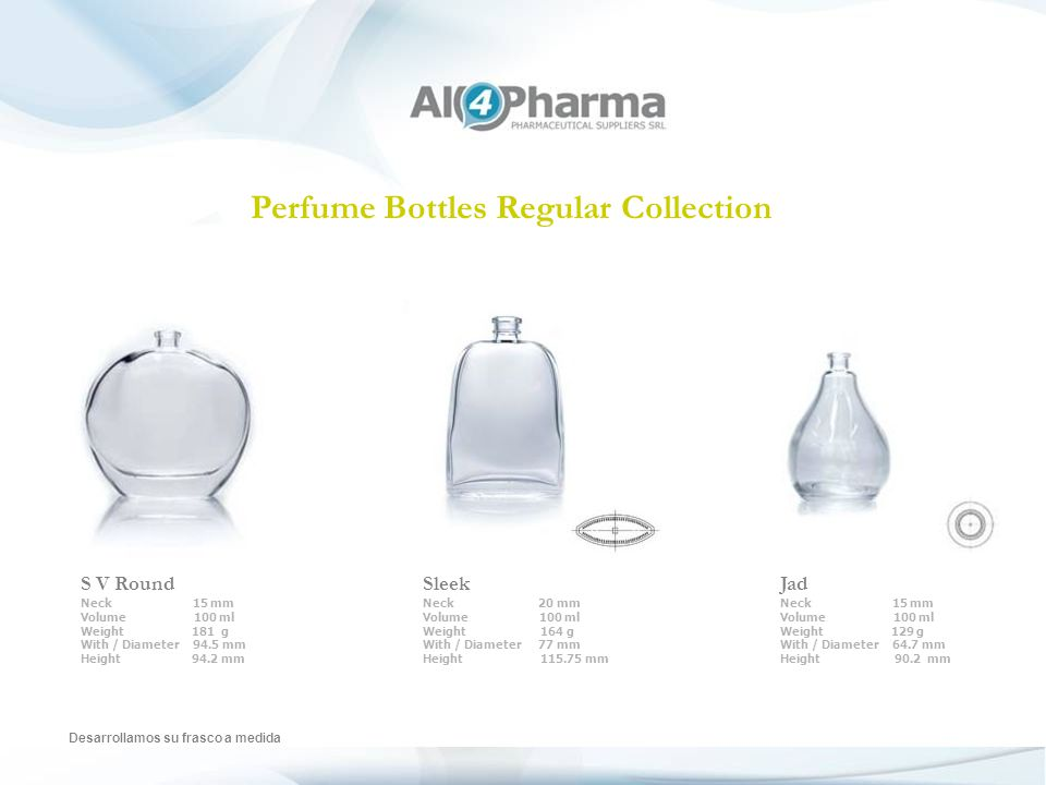Perfume Bottles Regular Collection Desarrollamos su frasco a medida S V Round Neck 15 mm Volume 100 ml Weight 181 g With / Diameter 94.5 mm Height 94.