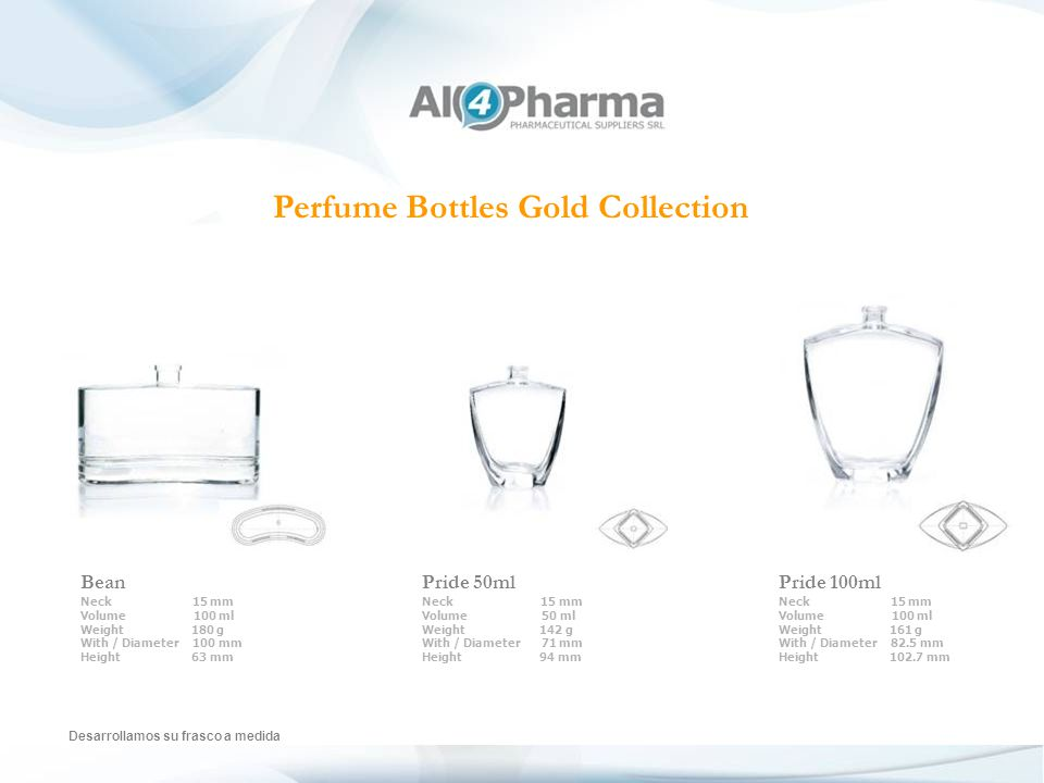 Perfume Bottles Gold Collection Bean Neck 15 mm Volume 100 ml Weight 180 g With / Diameter 100 mm Height 63 mm Pride 50ml Neck 15 mm Volume 50 ml Weight 142 g With / Diameter 71 mm Height 94 mm Pride 100ml Neck 15 mm Volume 100 ml Weight 161 g With / Diameter 82.5 mm Height 102.7 mm Desarrollamos su frasco a medida