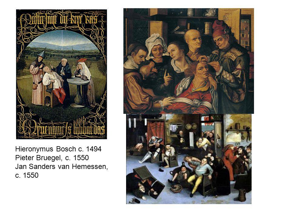 Hieronymus Bosch c. 1494 Pieter Bruegel, c. 1550 Jan Sanders van Hemessen, c. 1550