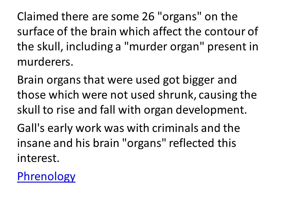 Claimed there are some 26 organs on the surface of the brain which affect the contour of the skull, including a murder organ present in murderers.
