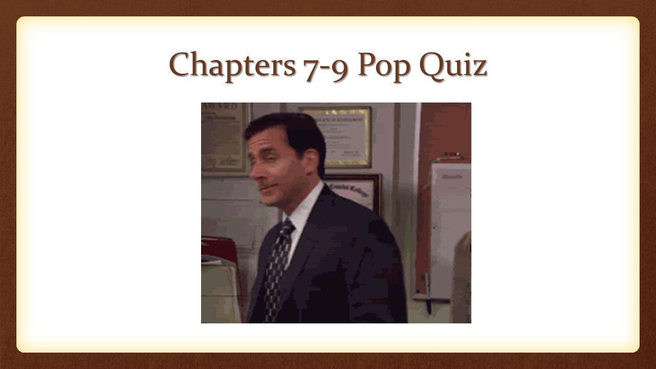 Chapters 7-9 Pop Quiz