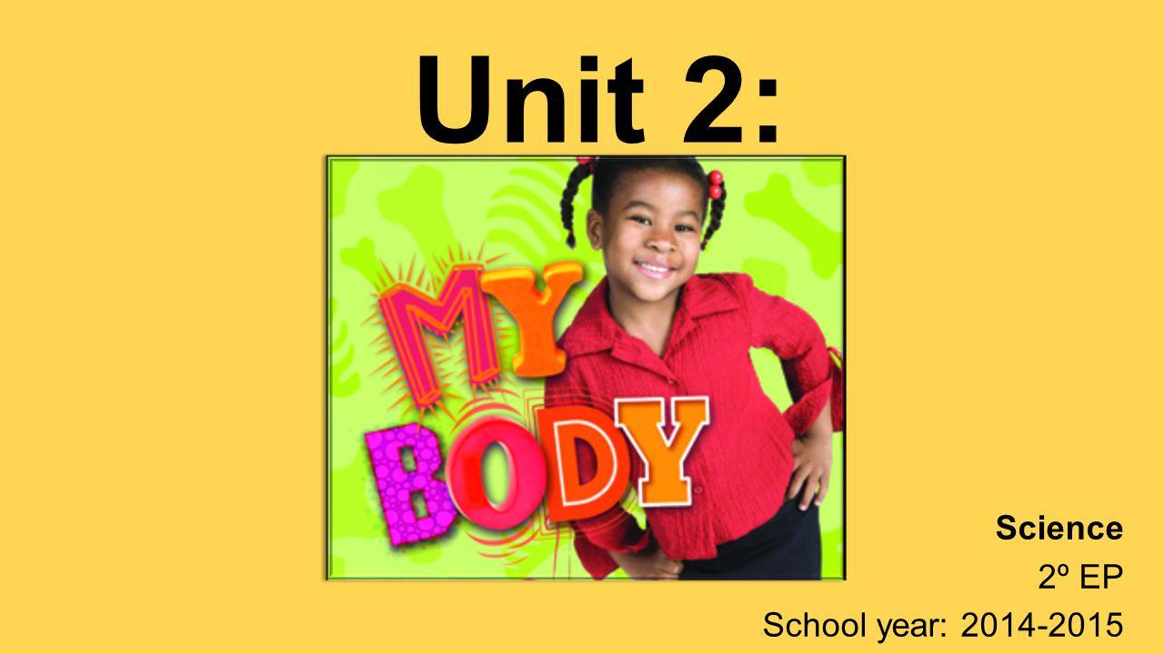 Unit 2: Science 2º EP School year: 2014-2015