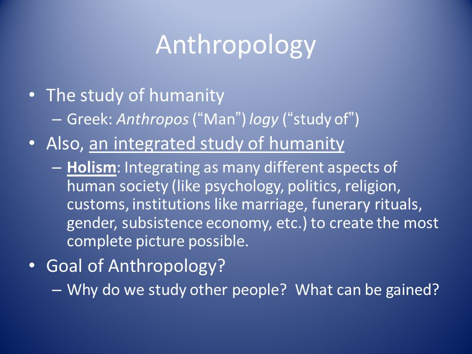 Anthropology's Traditional Fields Physical (Biological) – This class.