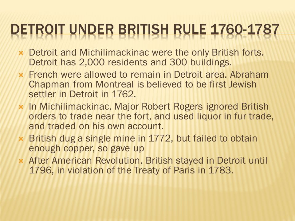  Detroit and Michilimackinac were the only British forts.