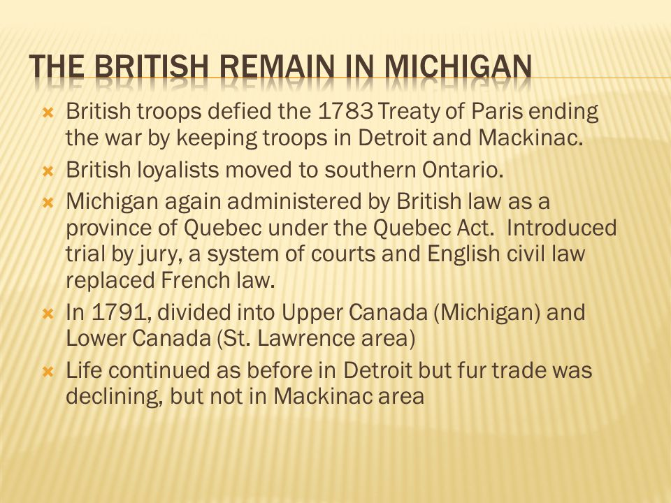  British troops defied the 1783 Treaty of Paris ending the war by keeping troops in Detroit and Mackinac.