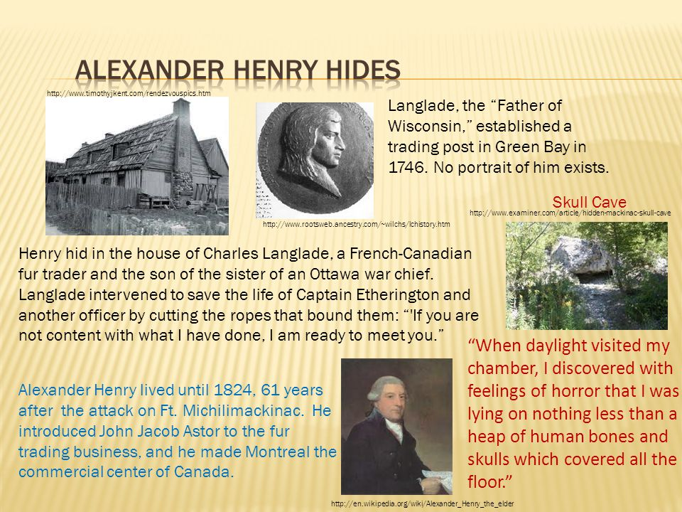 Alexander Henry lived until 1824, 61 years after the attack on Ft.