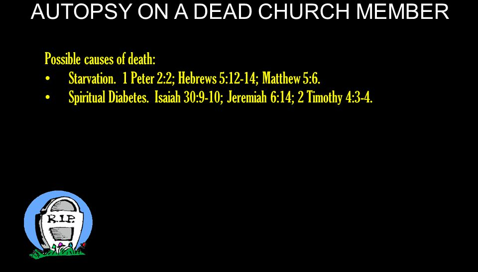 AUTOPSY ON A DEAD CHURCH MEMBER That this is a rebellious people, Lying children, Children who will not hear the law of the Lord; 10 Who say to the seers, Do not see, And to the prophets, Do not prophesy to us right things; Speak to us smooth things, prophesy deceits.