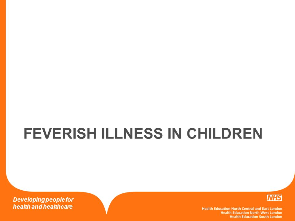 Developing people for health and healthcare NICE Guideline Feverish illness in children Provides a tool to risk assess feverish children for serious bacterial illness, Traffic light system An adequate 'safety net' a) providing the parent or carer with verbal and/or written advice on warning symptoms and how further care can be accessed or b) the parent or carer is given follow up at a specific time and place or c) ensuring direct access for the patient if further assessment is required.