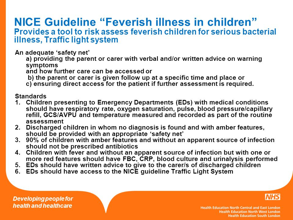 Developing people for health and healthcare Traffic Light system for identifying risk of serious illness (new 2013) children with fever and any of symptoms or signs in red colum should be recognised as being at high risk