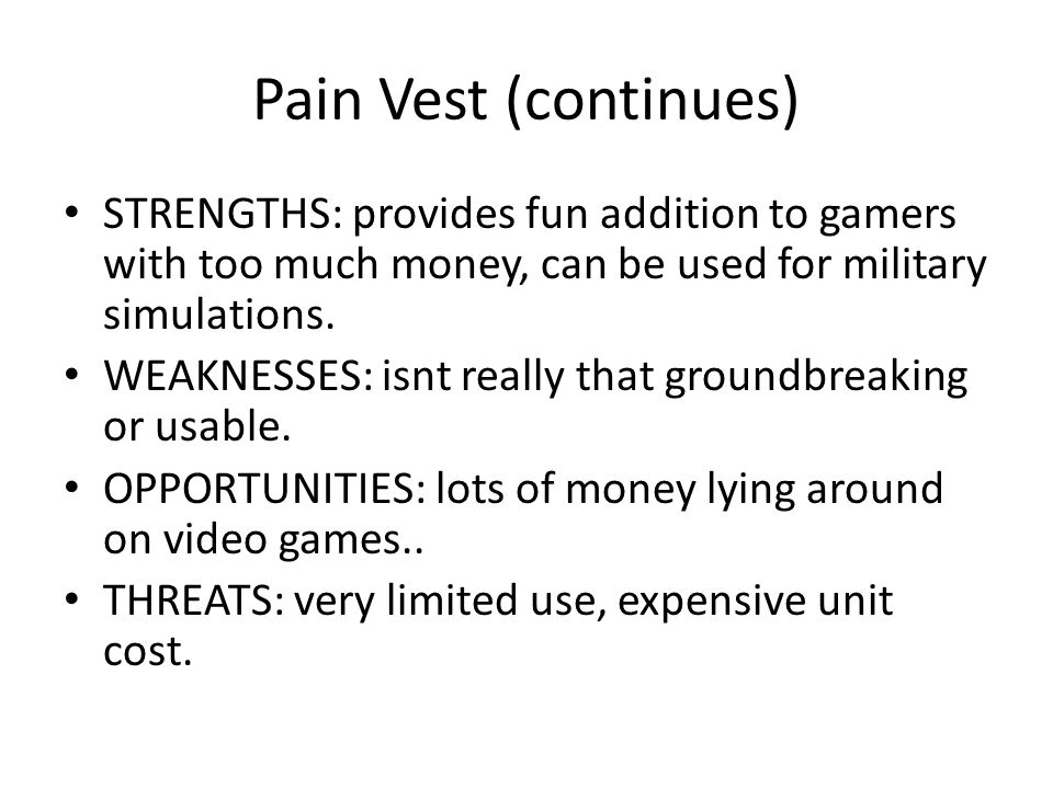 Pain Vest (continues) STRENGTHS: provides fun addition to gamers with too much money, can be used for military simulations.