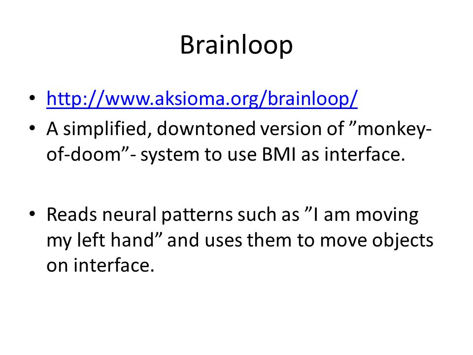 Brainloop (continues) STRENGTHS: external tinfoilhat-like sensors, does not require stuff inside skull.