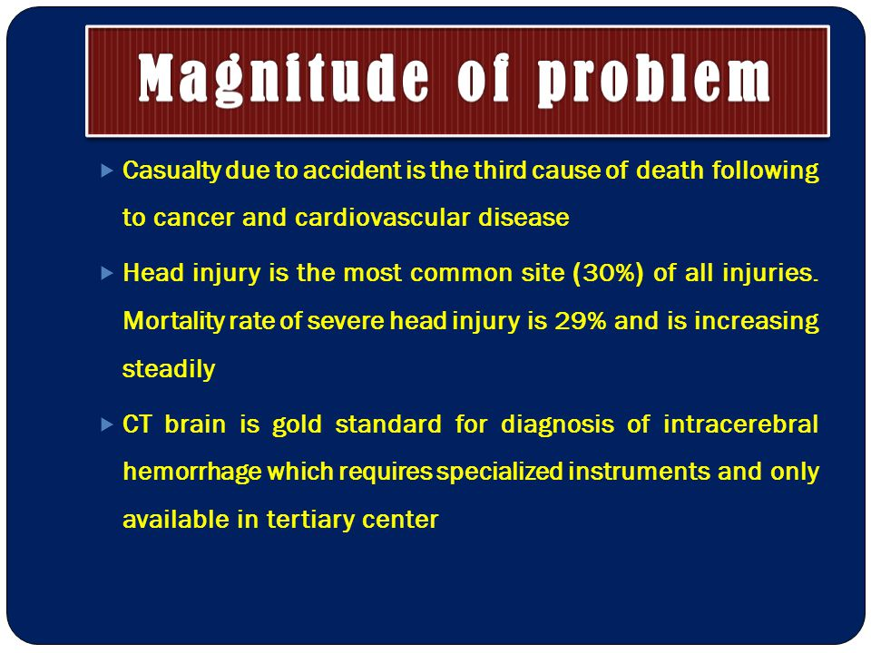  Casualty due to accident is the third cause of death following to cancer and cardiovascular disease  Head injury is the most common site (30%) of all injuries.