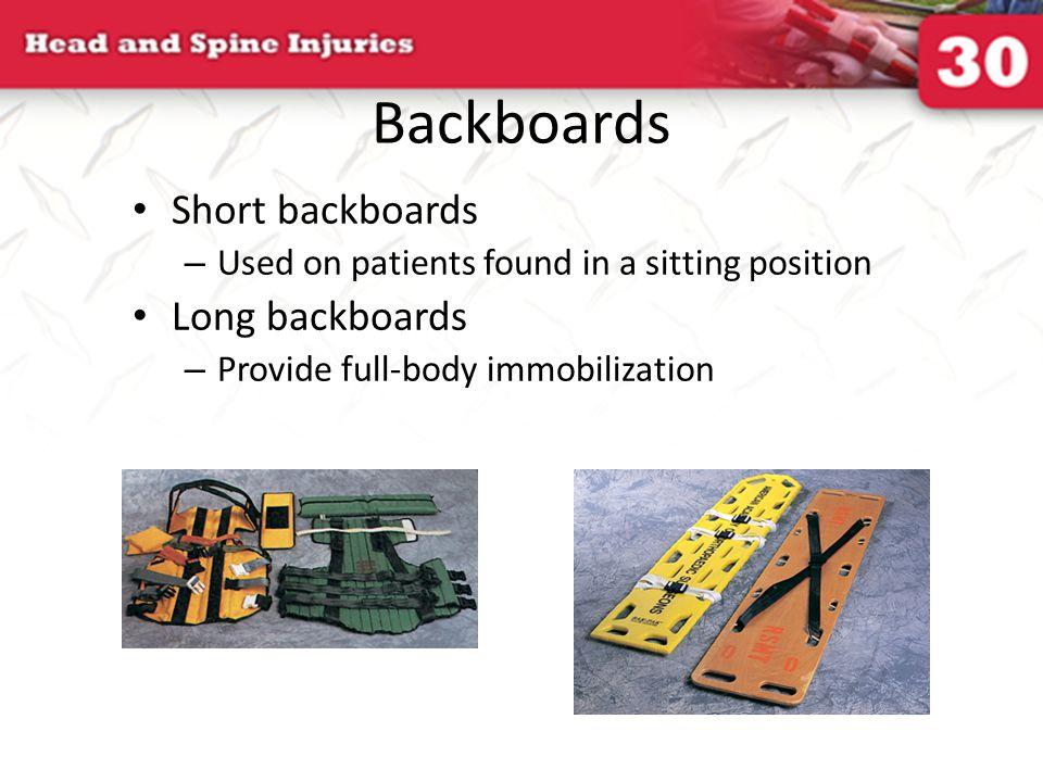 Backboards Short backboards – Used on patients found in a sitting position Long backboards – Provide full-body immobilization