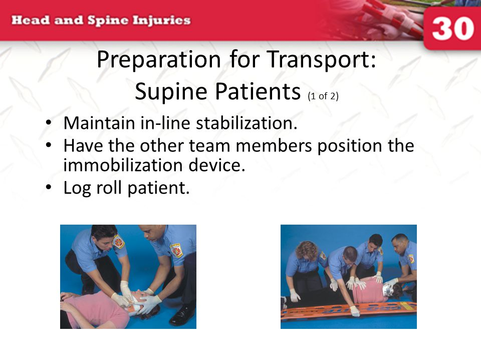 Preparation for Transport: Supine Patients (2 of 2) Secure patient to backboard.