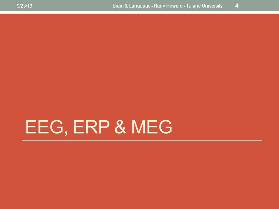 EEG, ERP & MEG 9/23/13Brain & Language - Harry Howard - Tulane University 4