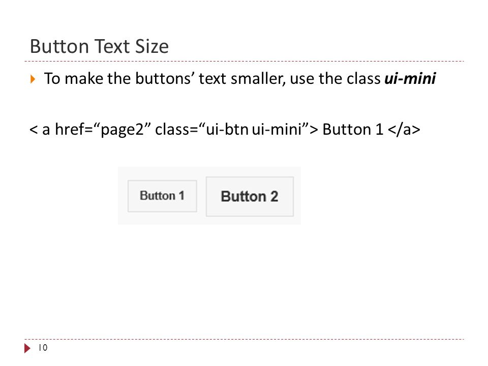 Button Text Size 10  To make the buttons' text smaller, use the class ui-mini Button 1
