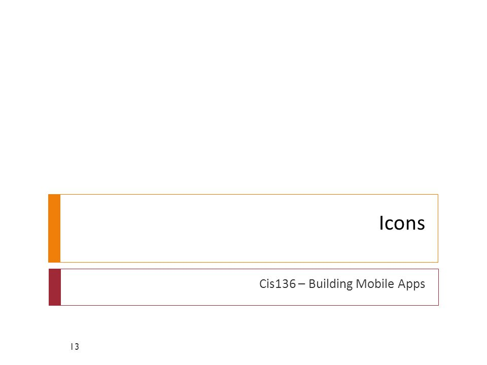 Icons Cis136 – Building Mobile Apps 13