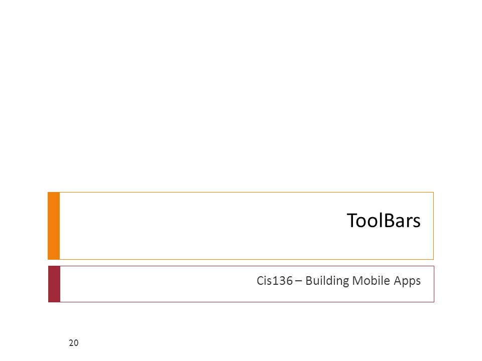 ToolBars Cis136 – Building Mobile Apps 20