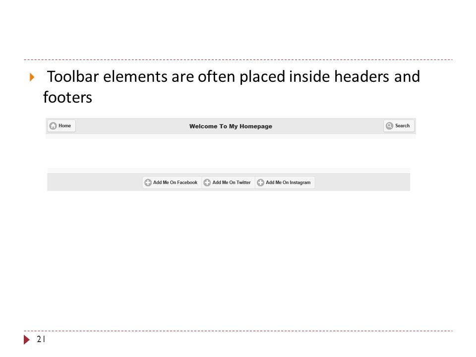 21  Toolbar elements are often placed inside headers and footers