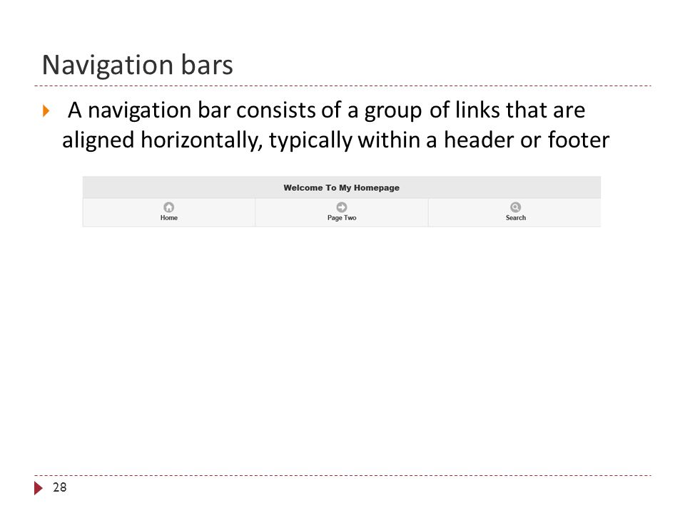 Navigation bars 28  A navigation bar consists of a group of links that are aligned horizontally, typically within a header or footer