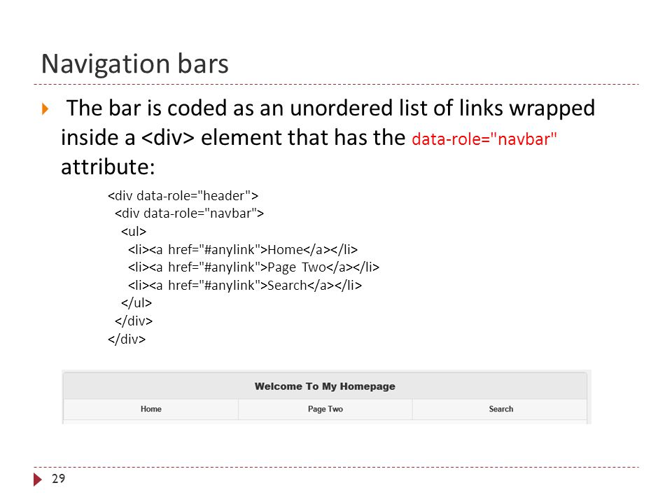 Navigation bars 29  The bar is coded as an unordered list of links wrapped inside a element that has the data-role=